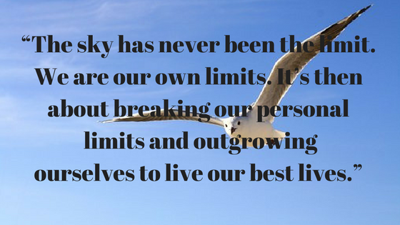 """The sky has never been the limit. We are our own limits. It's then about breaking our personal limits and outgrowing ourselves to live our best lives."".png"