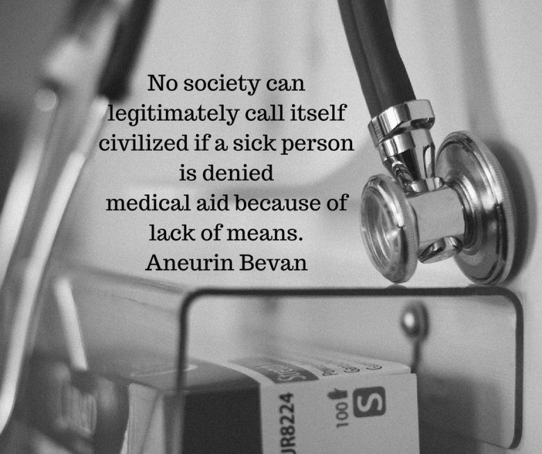 No society can legitimately call itself civilized if a sickperson is denied medical aid because of lack of means.Aneurin Bevan