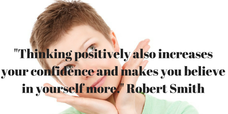 -Thinking positively also increases your confidence and makes you believe in yourself more.- Robert Smith.png